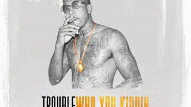 Trouble - Who You Kiddin